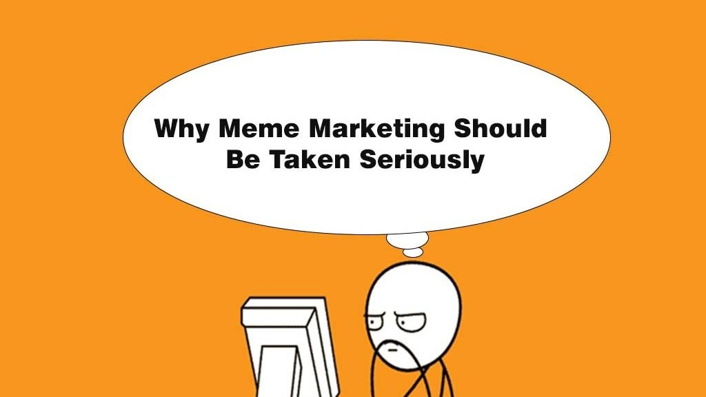 Why Meme Marketing Should Be Taken Seriously
